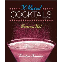 X-Rated Cocktails Bottoms Up by Kirsten Amann, Hardcover, 160 Pages