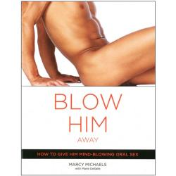 Blow Him Away How to Give Oral Sex by Marcy Michaels and Marie Desalle, Paperback, 176 Pages